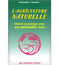 Lagriculture Naturelle Theorie et Pratique Pour Une Philosophie Verte - Masanobu Fukuoka