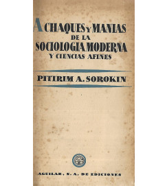 Achaques y Manias de La Sociologia Moderna y Ciencias Afines - Pitrim a Sorokin