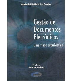 Gestão de Documentos Eletrônicos - uma visão arquivística