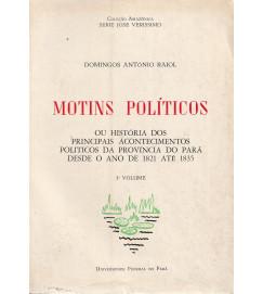 Motins Políticos ou a História dos Principais Acontecimentos Políticos da Província do Pará Desde o Ano de 1821 Até 1835 - 3 º volume