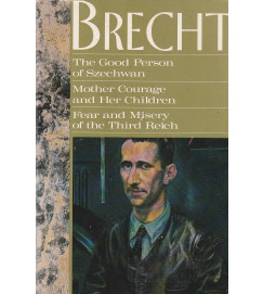 Brecht : The good person of Szechwan; Mother courage and her children; Fear and misery of the third reich