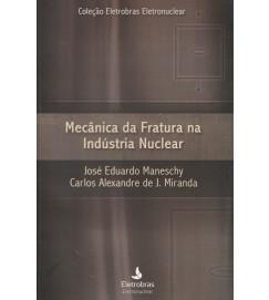 Mecânica da Fratura na Indústria Nuclear - Coleção Eletrobras Eletronuclear