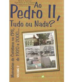 Ao Pedro II , Tudo ou Nada ? Memórias do cotidiano no CPII de 1920 a 2000  ( volume 2 )