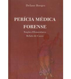 Perícia Médica Forense - Noções Elementares Relato de Casos
