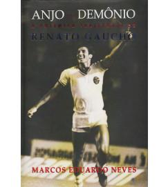 Anjo ou Demônio : A Polêmica Trajetória de Renato Gaúcho