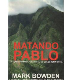 Matando Pablo  : a caçada ao maior fora da lei que se tem notícia