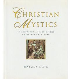 Christian Mystics : the spiritual heart of the christian tradition
