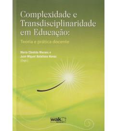Complexidade e Transdisciplinaridade em Educação : Teoria e Prática Docente