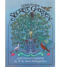 Come To The Secret Garden : Sufi Tales of Wisdom