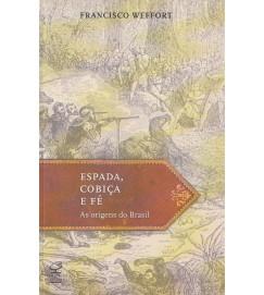 Espada, Cobiça e Fé - As origens do Brasil