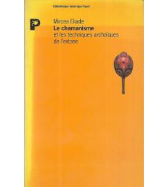 Le Chamanisme et les Techniques Archaiques - Mircea Eliade