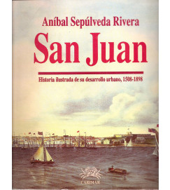 San Juan Historia Ilustrada de Su Desarrollo Urbano 1508-1898 - Anibal Sepulveda Rivera