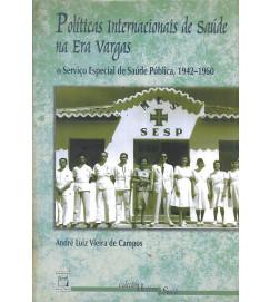 Politicas Internacionais de Saúde na Era Vargas - André Luiz Vieira de Campos