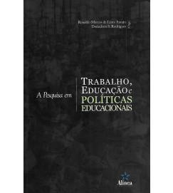 A Pesquisa Em Trabalho Educação e Politicas Educacionais - Ronaldo Marcos de Lima Araujo