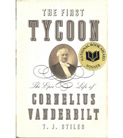 The First Tycoon the Epic Life of Cornelius Vanderbilt - T J Stiles