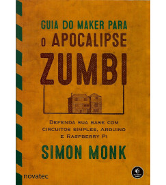 Guia do Maker para o Apocalipse Zumbi - Simon Monik